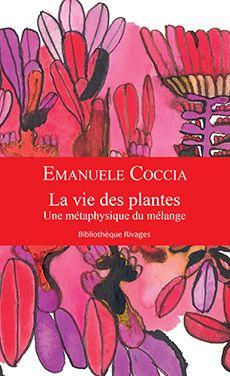 Couverture de La vie des plantes, Une métaphysique du mélange - Emanuele Coccia - éditions Payot et Rivages