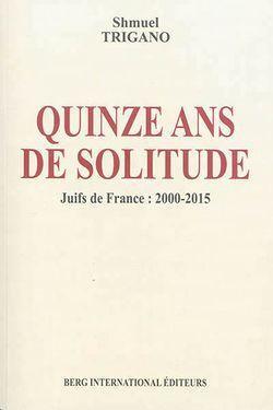 Quinze ans de solitude : Juifs de France : 2000-2015