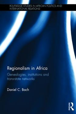 Regionalism in Africa Genealogies, institutions and trans-state networks