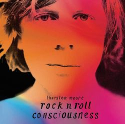 Rock'n'roll Consciousness de Thurston Moore