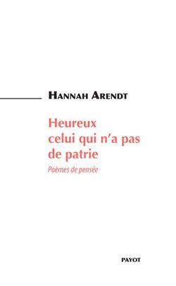 Hannah Arendt, « Heureux celui qui n'a pas de patrie », traduit de l'allemand par François Mathieu, Préface de Karin Biro, Payot, 2015
