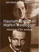 Antonia Grünenberg, Hannah Arendt et Martin Heidegger : histoire d'un amour, Payot, 2012