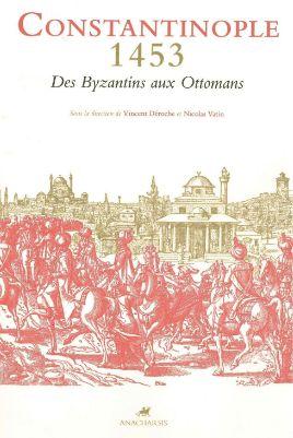 V. Déroche, N. Vatin (dir.), Constantinople 1453, Des Byzantins aux Ottomans
