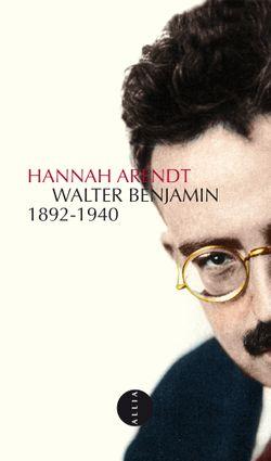 Hannah Arendt, Walter Benjamin, 1892-1940, Allia, réédition 2014
