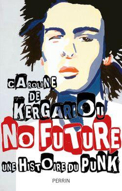 No Future. Une histoire du punk, Caroline de Kergariou