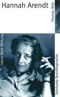 Thomas Wild, Hannah Arendt, Suhrkamp, 2006
