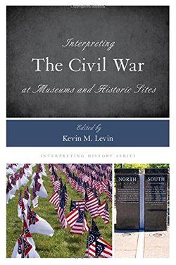 Interpreting the Civil War at Museums and Historic Sites - Interprétation de la guerre de Sécession dans les musées et les lieux historiques