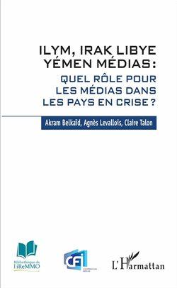 ILYM, Irak, Libye, Yémen médias : quel rôle pour les médias dans les pays en crise