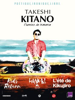 Cycle Takeshi Kitano - Kids Return (1996), Hana Bi (1997), L'été de Kikugiro (1999)