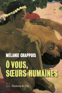 """Le livre """"Ô VOUS, SŒURS HUMAINES"""" de l'auteure et journaliste Mélanie Chappuis à paraître le 24 août."""