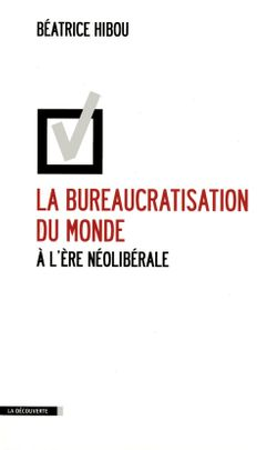 La bureaucratisation du monde à l'ère néolibérale
