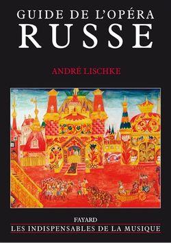Guide de l'opéra russe d'André Lischké