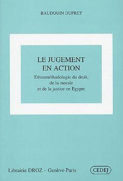 Le jugement en action Ethnométhodologie du droit, de la morale et de la justice en Egypte