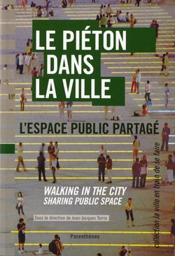 Le piéton dans la ville  l'espace public partagé Walking in the city, sharing public space