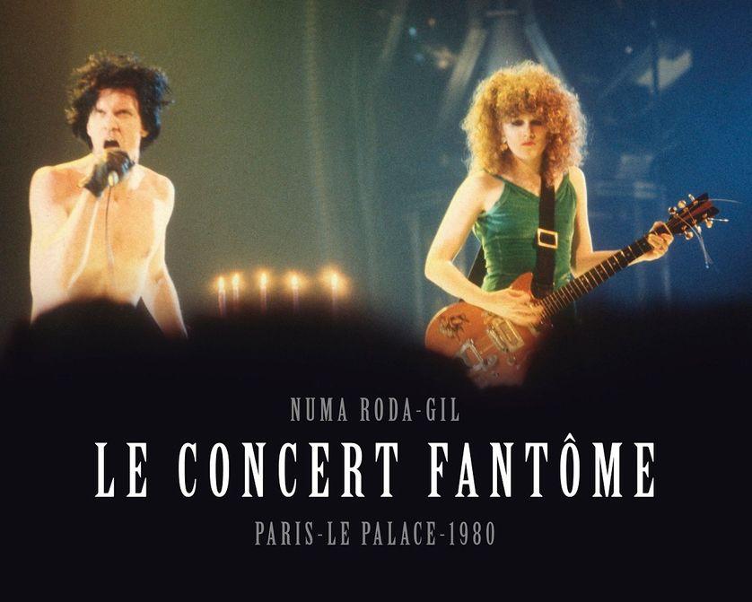 Le concert fantôme : Paris, Le Palace, 1980. Numa Roda-Gil, 2017