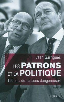 Les patrons et la politique : 150 ans de liaisons dangereuses.