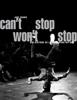 Can't Stop Won't Stop: une histoire de la génération Hip-Hop par Jeff Chang