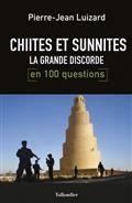 Chiites-sunnites, la grande discorde en 100 questions