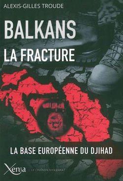 Balkans, la fracture. La base européenne du djihad.