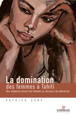 La domination des femmes à Tahiti : des violences envers les femmes au discours du matriarcat