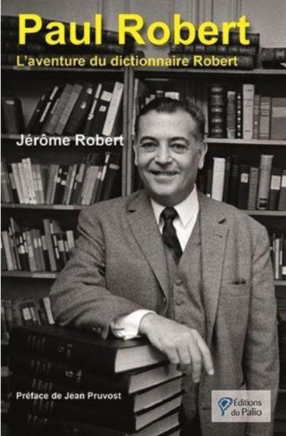 Paul Robert - L'aventure du dictionnaire Robert