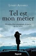 Tel est mon métier : mémoires d'une photographe de guerre du XXIe siècle