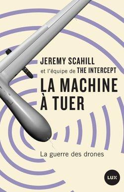 La machine à tuer : La guerre des drones, de Jeremy Scahill, 2017