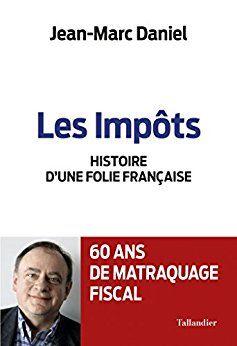 Les Impôts : histoire d'une folie française