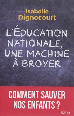 L'Education nationale, une machine à broyer : comment sauver nos enfants ?