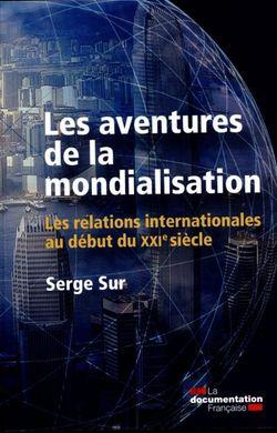 Les aventures de la mondialisation - Les relations internationales au début du XXIe siècle