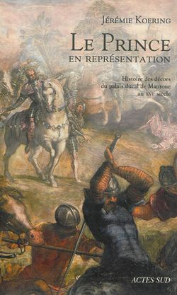 Le prince en représentation : histoire des décors du palais ducal de Mantoue au XVIe siècle