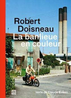 Robert Doisneau - La banlieue en couleur