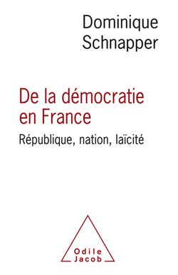 De la démocratie en France - Dominique Schnapper (2017)