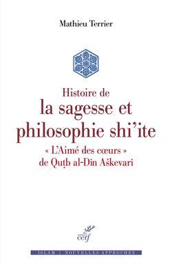 """Histoire de la sagesse et philosophie shi'ite : """"L'Aimé des coeurs"""" de Qutb al-Din Askevari"""