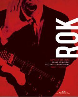 ROK, 50 ans de musique électrifiée en Bretagne Tome 1 / 1961-1989 (éditions de Juillet)