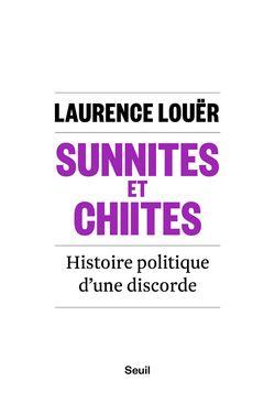 Sunnites et Chiites - Histoire politique d'une discord