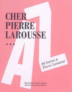 Cher Pierre Larousse... : 26 lettres à Pierre Larousse