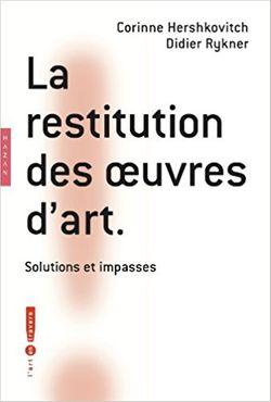 La restitution des oeuvres d'art: solutions et impasses