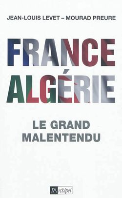 France Algérie : le grand malentendu