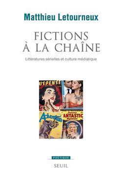 Fictions à la chaîne: littératures sérielles et culture médiatique