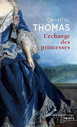 """L'Echange des princesses"" de Chantal Thomas aux éditions Points"