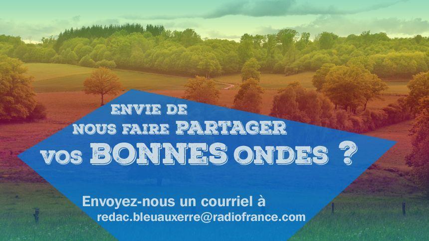 Faites-nous partager vos bonnes ondes à redac.bleuauxerre@radiofrance.com