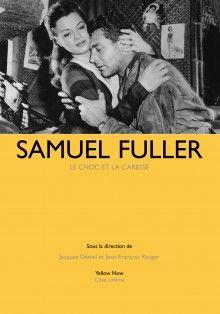 Samuel Fuller: le choc et la caresse, sous la dir. de Jean-François Rauger et Jacques Déniel