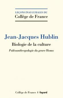 J.J. Hublin, Biologie de la culture. Paléoanthropologie du genre Homo