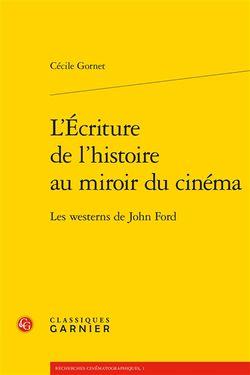 L'Ecriture de l'histoire au miroir du cinéma: les westerns de John Ford, de Cécile Gornet