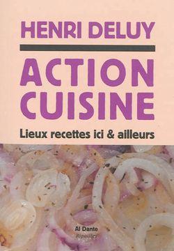 Action cuisine : lieux, recettes, ici & d'ailleurs d'Henri Deluy
