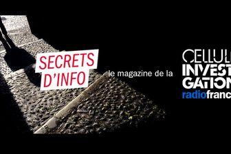 Secrets d'Info, le magazine de la Cellule Investigation de Radio France