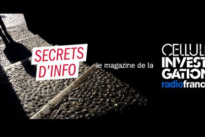 Secrets d'Info, le magazine de la Cellule Investigation de Radio France