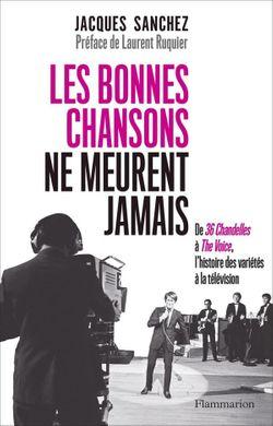"""""""Les bonnes chansons ne meurent jamais"""", un livre de Jacques Sanchez"""