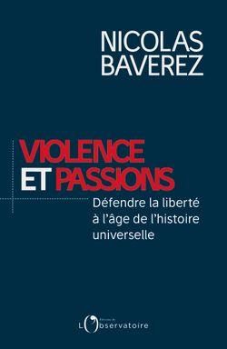 Violence et passions : défendre la liberté à l'âge de l'histoire universelle // Nicolas Baverez, 2018